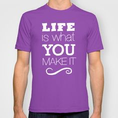Life is what you make it T-shirt by kucheepoo - $18.00