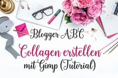 Blogger ABC: C- Collagen erstellen mit Gimp (Tutorial)
