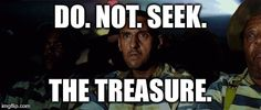 Oh, Brother Where Art Thou? Do not seek the treasure.
