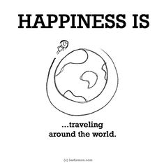http://lastlemon.com/happiness/ha0142/ HAPPINESS IS...traveling around the world.
