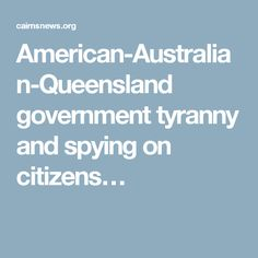 American-Australian-Queensland government tyranny and spying on citizens…