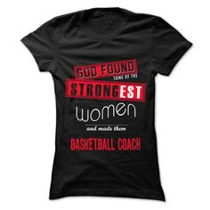 God Found Some... Women And... Basketball coach 999 Cool Job Shirt !
