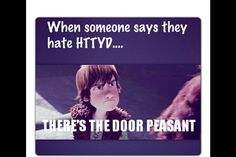 There's the door peasant to whoever says they hate httyd Hiccup And Toothless, Hiccup And Astrid, Httyd, Dreamworks Dragons, Disney And Dreamworks, Dragon Rider, How Train Your Dragon, Train Dragon, Fandoms