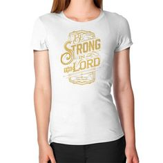 Be strong in the lord Women's T-Shirt