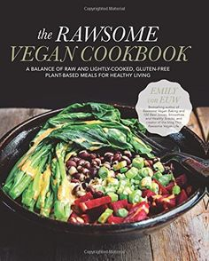 The Rawsome Vegan Cookbook: A Balance of Raw and Lightly-Cooked, Gluten-Free Plant-Based Meals for Healthy Living, Emily von Euw Raw Vegan Recipes, Vegan Vegetarian, Diet Recipes, Healthy Recipes, Vegan Meals, Paleo, Healthy Cooking, Healthy Snacks, Vegan Books