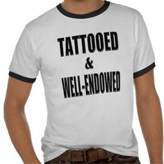 Funny tattoo tee shirts for guys. Tattooed And Well-Endowed Tattoo T-Shirt For Men