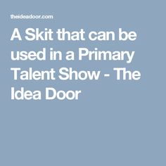 A Skit that can be used in a Primary Talent Show - The Idea Door