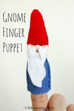 While Wearing Heels: Felt Gnome Finger Puppets Tutorial http://puppet-master.com - THE VENTRILOQUIST ASSISTANT