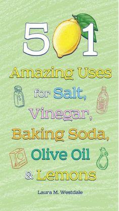 501 Amazing Uses for Salt, Vinegar, Baking Soda, Olive Oil and Lemons by Laura M. Westdale http://www.amazon.com/dp/162686067X/ref=cm_sw_r_pi_dp_TIj8ub030E7TE