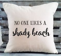 No One Likes a Shady Beach Choose from a 12 x 12 inch cream canvas pillow cover. Add a pillow insert to complete your pillow. Hand printed in my Bungalow Blue Studio, with my own graphic designs. Thin
