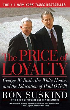 The Price of Loyalty: George W. Bush the White House and the Education of Paul O\'Neill