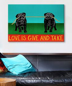 Love this Pugs 'Love is Give and Take' Gallery-Wrapped Canvas on #zulily! #zulilyfinds