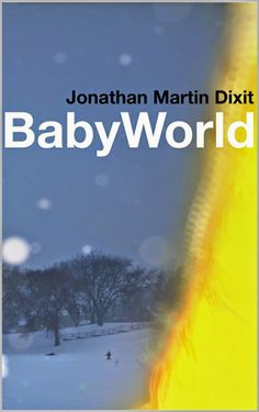 #IndieBooksBeSeen: BabyWorld by Jonathan Martin Dixit