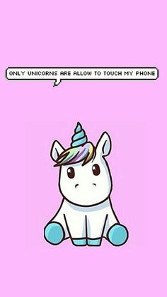 Only unicorns are allow to touch my phone.