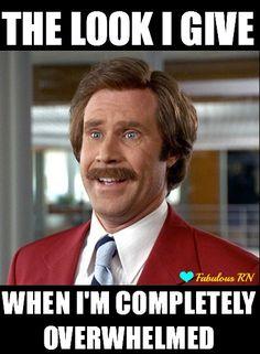 The look I give when I'm completely overwhelmed. Nurse humor. Nursing funny. Registered Nurse. RN. Will Ferrell meme.