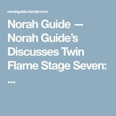Norah Guide — Norah Guide's Discusses Twin Flame Stage Seven: ...