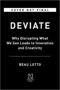 Amazon.fr - Deviate: Why Disrupting What We See Leads to Innovation - Beau Lotto…