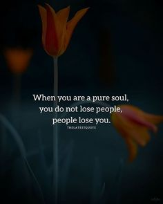 When you are a pure soul you do not lose people people lose you. . . . . . #people #puresoul #lose