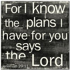 *declares the Lord. Plans to prosper you not to harm you, plans to give you hope and a future.