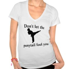 Don& let the ponytail fool you martial arts shirt Slogan Tshirt, T Shirt, 2014 Fashion Trends, Hapkido, Martial Artists, Girls Swimming, Sports Mom, Cool Shirts, Awesome Shirts