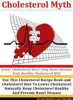 Cholesterol Myth: Lower Cholesterol Won't Stop Heart Disease. Healthy Cholesterol Will. Cholesterol Recipe Book & Cholesterol Diet. Lower Cholesterol Naturally Keep Cholesterol Healthy.  ($1.20)