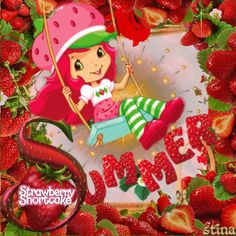 """Strawberry Shortcake's Summer Joy """"He who binds to himself a joy Does the winged life destroy; But he who kisses the joy as it flies Lives in eternity's sun rise."""" - William Blake, """"Eternity"""" (1793-99) ..... Strawberry Shortcake Challenge 8-8-12"""