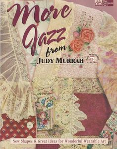 More Jazz from Judy Murrah: New Shapes & Great Ideas for Wonderful Wearable Art: Judy Murrah: 9781564771353: Amazon.com: Books