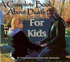 The Complete Book About Death for Kids - by Earl Grollman and Joy Johnson Dealing With Grief, Grief Loss, End Of Life, Bereavement, Pet Loss, Young People, Quotations, My Books, How To Become
