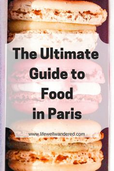 The Ultimate Guide to Food in Paris: Everything you need to know about eating like a local in the city of light.