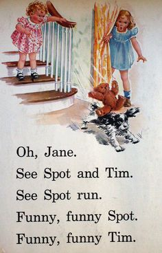 Dick and Jane-Can't believe this is how we learned to read-in the 1st grade! What a wonderful picture.