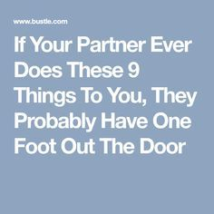 If Your Partner Ever Does These 9 Things To You, They Probably Have One Foot Out The Door