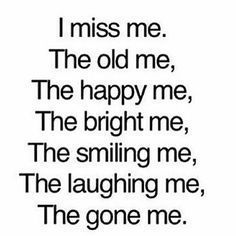 I miss me. - Feelings Quotes