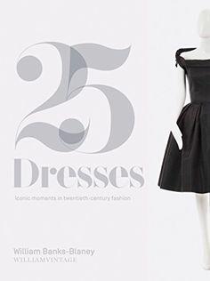 Twenty-Five Dresses: William Vintage by William Banks-Blaney http://www.amazon.co.uk/dp/1849494711/ref=cm_sw_r_pi_dp_cZ.evb0CH0HF7