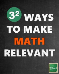 9 Ways to Make Math Relevant - From checking the temperature or deciding what to wear, to knowing if you have enough money to purchase an item or figuring out how long it will take to get somewhere, math is a part of everyday life. Here are nine math teac