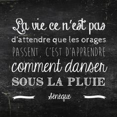 """Life is not to wait for the storm to stop, but to learn to dance under the rain "" Sénèque Positive Mind, Positive Attitude, Words Quotes, Life Quotes, Sayings, Favorite Quotes, Best Quotes, Typographie Logo, Quote Citation"