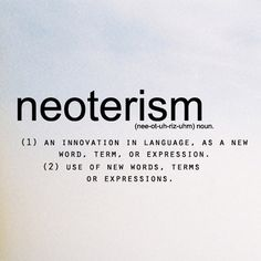 (1) as innovation in language, as a new word, term or expression (2) use of new words, terms or expressions