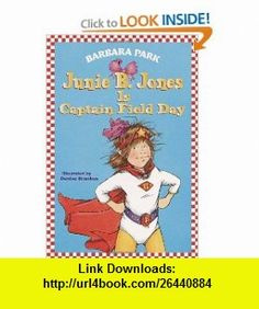 Junie B. Jones Is Captain Field Day (Junie B. Jones, No. 16) (9780375802911) Barbara Park, Denise Brunkus , ISBN-10: 0375802916  , ISBN-13: 978-0375802911 ,  , tutorials , pdf , ebook , torrent , downloads , rapidshare , filesonic , hotfile , megaupload , fileserve