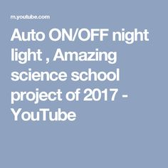 Auto ON/OFF night light , Amazing science school project of 2017 - YouTube