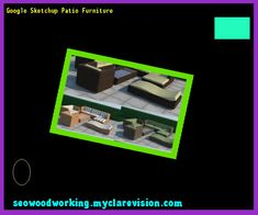 Google Sketchup Patio Furniture 092758 - Woodworking Plans and Projects!