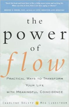 The Power Of Flow Practical Ways To Transform Your Life With Meaningful Coincidence