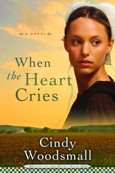 When the Heart Cries (Sisters of the Quilt, Book 1) by Cindy Woodsmall. $10.98. Publisher: WaterBrook Press (September 19, 2006). Author: Cindy Woodsmall