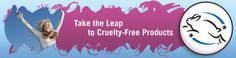 Leaping Bunny.org  Go cruelty free, no animal testing
