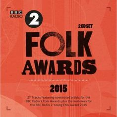 The annual and signature release from Proper presenting tracks from the nominated artists for The BBC Radio 2 Folk Awards 2015.  Featuring Peggy Seeger, Loudon Wainwright III, Martin & Eliza Carthy, Josienne Clarke & Ben Walker, Cara Dillon, Kathryn Tickell, Julie Fowlis, Sam Sweeney, 9Bach and many more.  BBC Folk Awards 2015 (2CD): Various Artists - propermusic.com