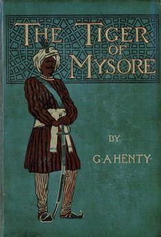 The Tiger Of Mysore, a story of the war with Tippoo Saib by G. A. Henty, London: Blackie & Son Ltd. 1896