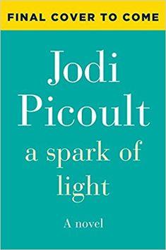 A Spark of Light Buch von Jodi Picoult versandkostenfrei bei Weltbild. New Books, Good Books, Books To Read, Spark Light, Jodi Picoult, Light Novel, Reading Lists, No Time For Me, Book Art