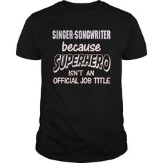 SINGER SONGWRITER Because SUPERHERO Isn't An Official Job Title T-Shirts, Hoodies. CHECK PRICE ==► https://www.sunfrog.com/LifeStyle/SINGER-SONGWRITER--SUPER-HERO-Black-Guys.html?id=41382