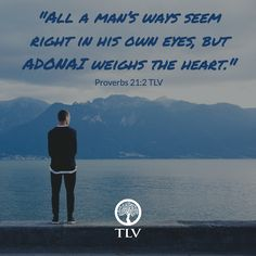 """""""All a man's ways seem right in his own eyes, but ADONAI weighs the heart."""" Proverbs 21:2 TLV #tlvbible #verseoftheday"""