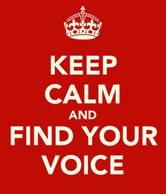 KEEP CALM AND FIND YOUR VOICE http://www.keepcalm-o-matic.co.uk/p/keep-calm-and-find-your-voice-3/