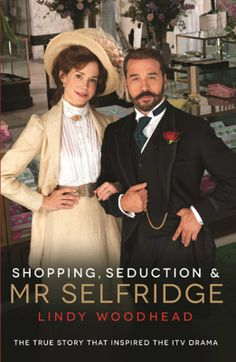 Shopping, Seduction & Mr Selfridge eBook: Lindy Woodhead | AMAZING book if you care about London, fashion, history and retail (and the conjunction of those things).