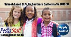 Hot Jobs! School-Based SLPs Needed in Southern California – SY 2016/17